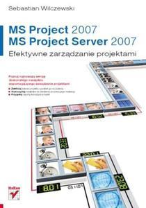 MS Project 2007 i MS Project Server 2007. Efektywne zarządzanie projektami - 2857605472