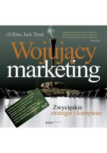 Wojujący marketing. Zwycięskie strategie i kampanie - 2857606365