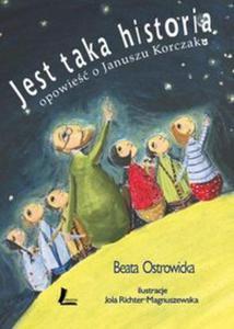 Jest taka historia Opowieść o Januszu Korczaku - 2857608243