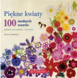 Piękne kwiaty ozdoby na szydełku i drutach 100 modnych wzorów - 2825743761