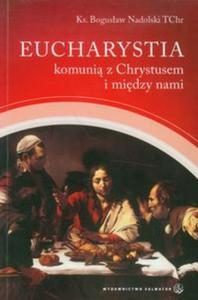 Eucharystia komunią z Chrystusem i między nami - 2857609625