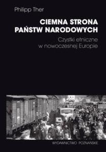 Ciemna strona państw narodowych Czystki etniczne w nowoczesnej Europie