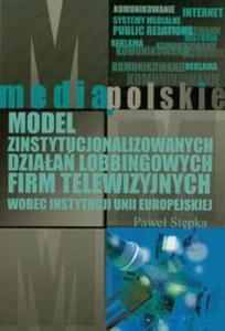 Model zinstytucjonalizowanych działań lobbingowych firm telewizyjnych wobec instytucji Unii Europejskiej - 2857614174