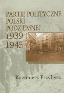 Partie polityczne Polski Podziemnej 1939-1945 - 2857614183
