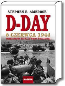 D-DAY 6 czerwca 1944. Przełomowa bitwa II wojny światowej - 2857616489