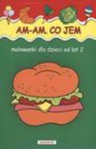 Am-am. Co jem. Malowanki dla dzieci od lat 2 - 2825753627