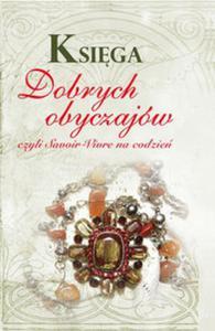 Księga dobrych obyczajów czyli savoir-vivre na co dzień - 2825754292