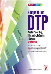 Kompendium DTP. Adobe Photoshop, Illustrator, InDesign i Acrobat w praktyce - 2853456807