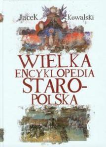 Wielka Encyklopedia Staropolska - 2857639000