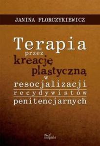 pedagogika Terapia przez kreację plastyczną w resocjalizacji recydywistów penitencjarnych