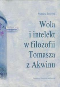 Wola i intelekt w filozofii Tomasza z Akwinu - 2857649757