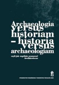 Archeologia versus historiam - historia versus archeologiam - 2857650147