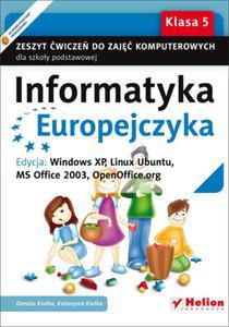 Informatyka Europejczyka. Klasa 5, szkoła podstawowa. Zeszyt ćwiczeń. Windows XP, Linux Ubuntu - 2825787098