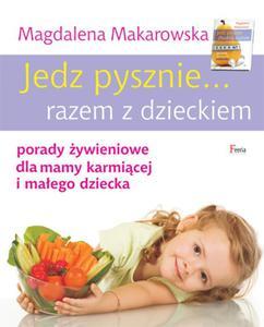 Jedz pysznie razem z dzieckiem. Porady żywieniowe dla mamy karmiącej i małego dziecka - 2857652241