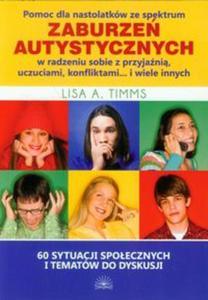 Pomoc dla nastolatków ze spektrum zaburzeń autystycznych w radzeniu sobie z przyjaźnią, uczuciami, konfliktami i wiele innych - 2857658361