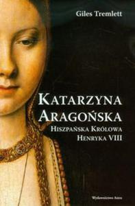 Katarzyna Aragońska Hiszpańska królowa Henryka VIII - 2857668471