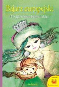 Bajarz europejski. 15 bajek, mitów i baśni dla dzieci - 2825805642
