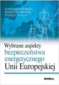 Wybrane aspekty bezpieczeństwa energetycznego Unii Europejskiej - 2857672407