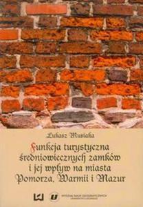 Funkcja turystyczna średniowiecznych zamków i jej wpływ na miasta Pomorza, Warmii i Mazur - 2825811723