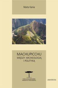 Machupicchu. Między archeologią i polityką - 2857676356
