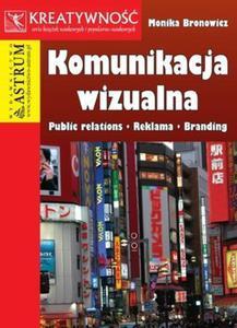 Komunikacja wizualna. Public relations, reklama, branding