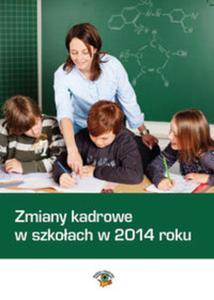 Zmiany kadrowe w szkołach w 2014 roku + CD - 2857680938