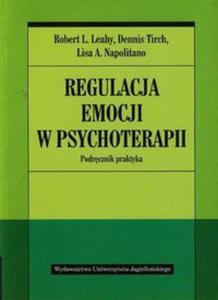 Regulacja emocji w psychoterapii. Podręcznik praktyka (wyd. I) - 2857682012
