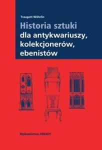 Historia sztuki dla antykwariuszy kolekcjonerów ebenistów - 2857683069