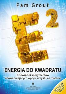 Energia do kwadratu. Dziewięć eksperymentów udowadniających wpływ umysłu na materię - 2857685967