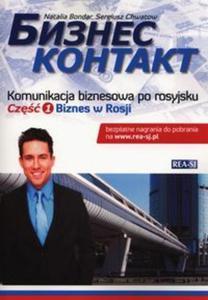 Biznes kontakt. Komunikacja biznesowa po rosyjsku. Część 1. Biznes w Rosji - 2857687062