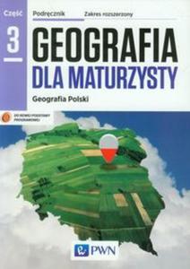 Geografia dla maturzysty. Liceum/techn. Geografia. Podręcznik. Część 3, Zakres rozsz