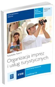 Turystyka. Tom 5. Podręcznik, część 1. Organizacja imprez i usług turystycznych. - 2825833311