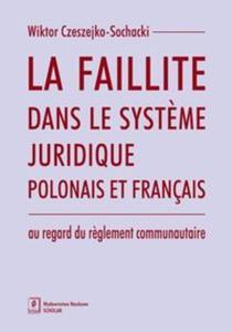 La faillite dans le syst?me juridique polonais et fran�ais au regard du r?glement communautaire - 2825838990