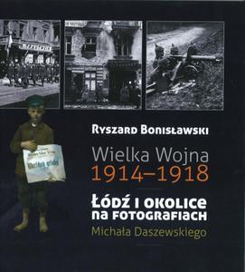 WIELKA WOJNA 1914-1918 ŁÓDŹ I OKOLICE NA FOTOGRAFIACH OP. 9788392886785 - 2857708064