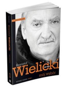 Krzysztof Wielicki. Mój wybór. Wywiad-rzeka. Tom 1 - 2825849273