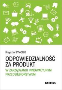 Odpowiedzialność za produkt w zarządzaniu innowacyjnym przedsiębiorstwem - 2857717480