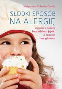 Słodki sposób na alergię. Wypieki i desery bez mleka i jajek, a czasem bez glutenu - 2857719105