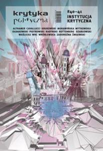 Krytyka Polityczna 40-41 Instytucja krytyczna - 2825856014