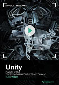 Unity. Kurs video. Poziom drugi. Tworzenie gier komputerowych 3D - 2851046097