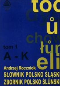 Słownik polsko - śląski Tom 1 A-K - 2857729970