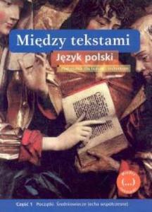 Język polski. Między tekstami. Część 1. Podręcznik. Początki. Średniowiecze (echa współczesne). - 2825645828