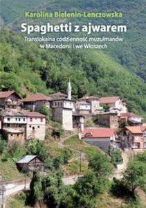 Spaghetti z ajwarem. Translokalna codzienność muzułmanów w Macedonii i we Włoszech - 2851053944