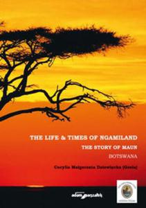 The Life & Times of Ngamiland The story of Maun Botswana - 2825869586