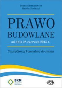 Prawo budowlane od dnia 28 czerwca 2015 r. Szczegółowy komentarz do zmian - 2825878580