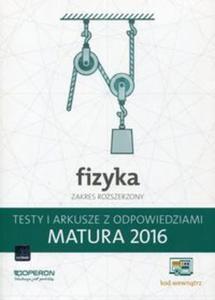 Fizyka Matura 2016 Testy i arkusze z odpowiedziami Zakres rozszerzony - 2825880006