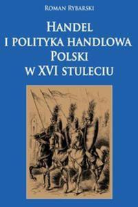Handel i polityka handlowa Polski w XVI stuleciu - 2857747105