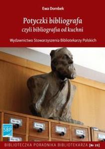 Potyczki bibliografa czyli bibliografia od kuchni - 2857747603
