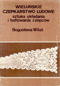Wieluń i okolice. Wieluńskie czepkarstwo ludowe. - 2825645970
