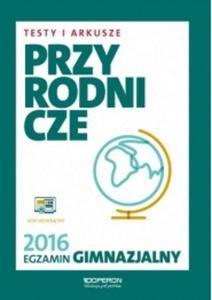 Egzamin gimnazjalny 2016. Testy i Arkusze Przyrodnicze. - 2853585414