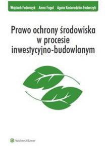 Prawo ochrony środowiska w procesie inwestycyjno-budowlanym - 2825884231